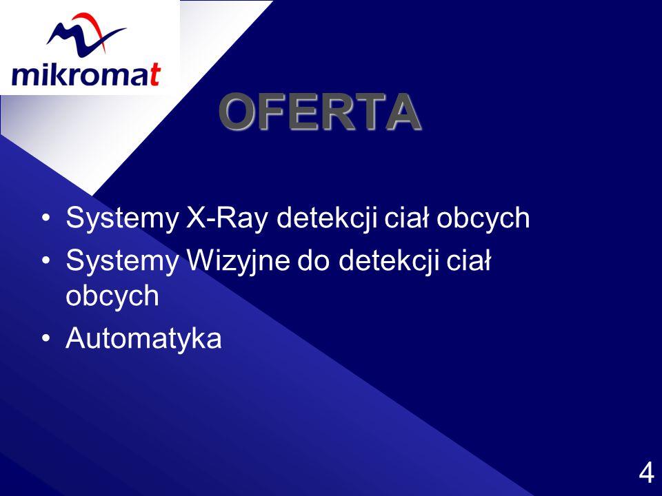 4 OFERTA Systemy X-Ray detekcji ciał obcych Systemy Wizyjne do detekcji ciał obcych Automatyka