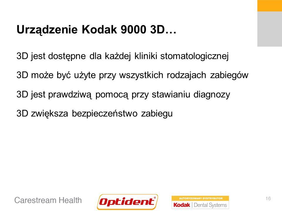 16 Urządzenie Kodak 9000 3D… 3D jest dostępne dla każdej kliniki stomatologicznej 3D może być użyte przy wszystkich rodzajach zabiegów 3D jest prawdziwą pomocą przy stawianiu diagnozy 3D zwiększa bezpieczeństwo zabiegu
