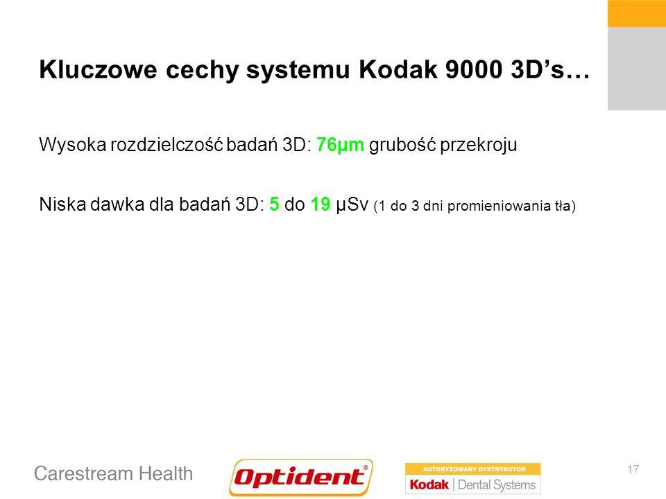 17 Kluczowe cechy systemu Kodak 9000 3Ds… Wysoka rozdzielczość badań 3D: 76µm grubość przekroju Niska dawka dla badań 3D: 5 do 19 µSv (1 do 3 dni promieniowania tła)
