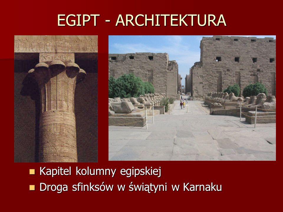 EGIPT - ARCHITEKTURA Kapitel kolumny egipskiej Kapitel kolumny egipskiej Droga sfinksów w świątyni w Karnaku Droga sfinksów w świątyni w Karnaku