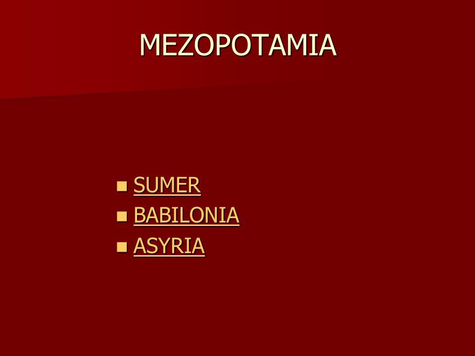 MEZOPOTAMIA SUMER SUMER SUMER BABILONIA BABILONIA BABILONIA ASYRIA ASYRIA ASYRIA