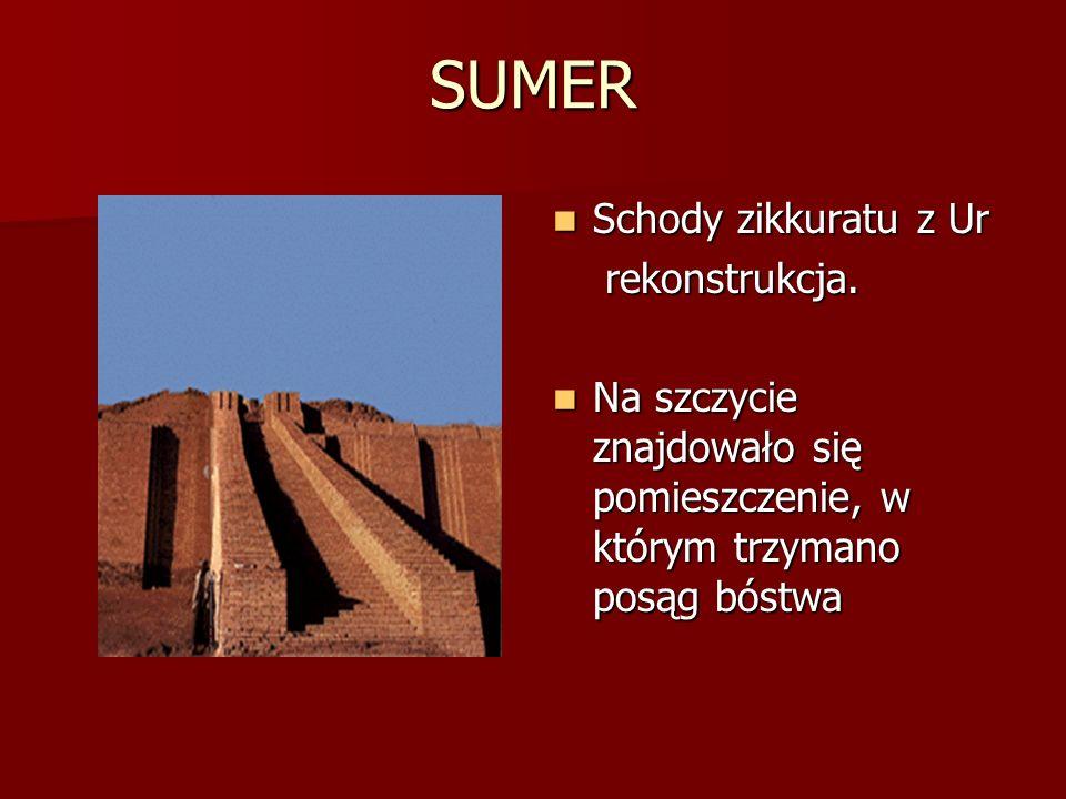 SUMER Schody zikkuratu z Ur Schody zikkuratu z Ur rekonstrukcja. rekonstrukcja. Na szczycie znajdowało się pomieszczenie, w którym trzymano posąg bóst