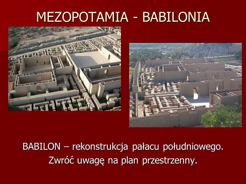 MEZOPOTAMIA - BABILONIA BABILON – rekonstrukcja pałacu południowego. Zwróć uwagę na plan przestrzenny.