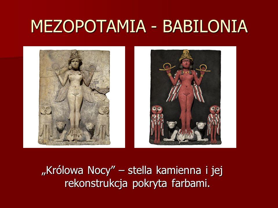 MEZOPOTAMIA - BABILONIA Królowa Nocy – stella kamienna i jej rekonstrukcja pokryta farbami.