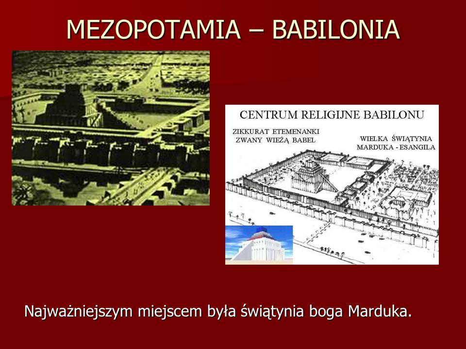 MEZOPOTAMIA – BABILONIA Najważniejszym miejscem była świątynia boga Marduka.