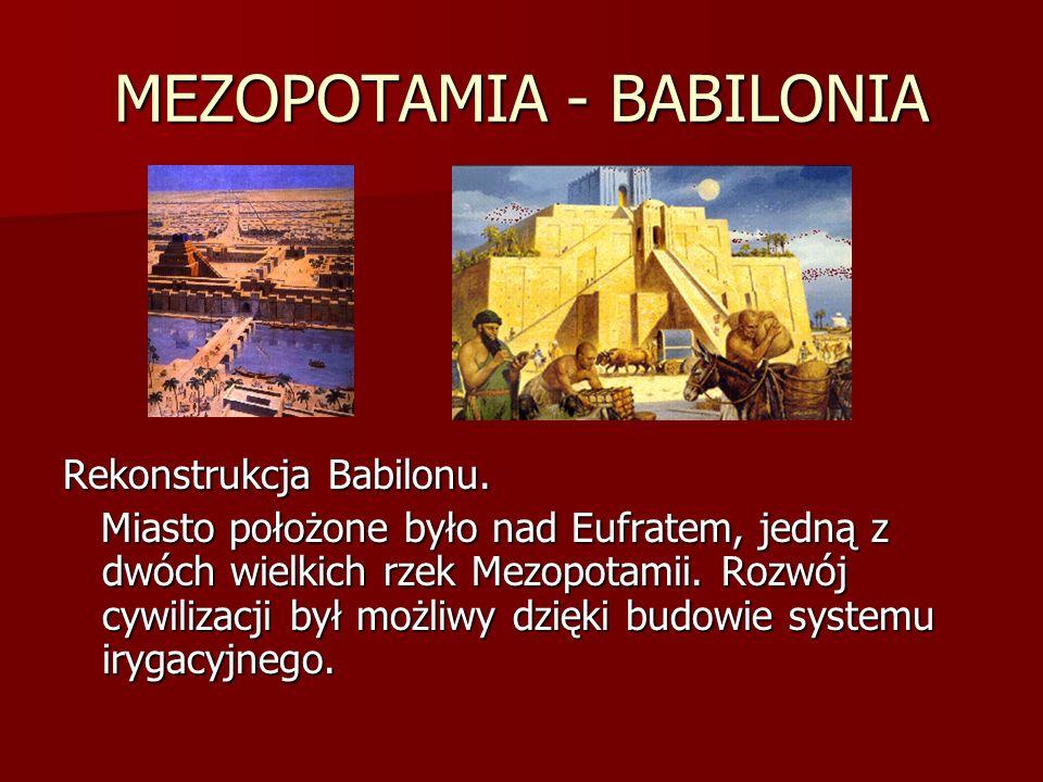 MEZOPOTAMIA - BABILONIA Rekonstrukcja Babilonu. Miasto położone było nad Eufratem, jedną z dwóch wielkich rzek Mezopotamii. Rozwój cywilizacji był moż