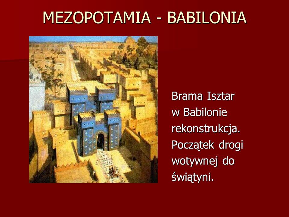 MEZOPOTAMIA - BABILONIA Brama Isztar w Babilonie rekonstrukcja. Początek drogi wotywnej do świątyni.
