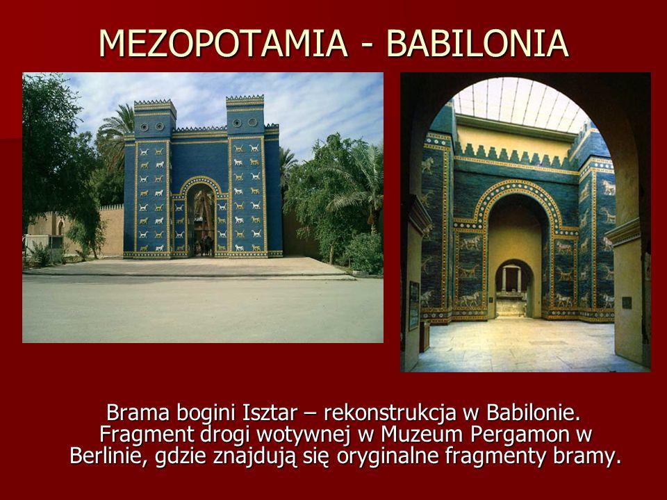 MEZOPOTAMIA - BABILONIA Brama bogini Isztar – rekonstrukcja w Babilonie. Fragment drogi wotywnej w Muzeum Pergamon w Berlinie, gdzie znajdują się oryg