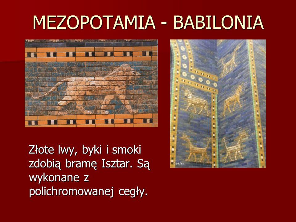 MEZOPOTAMIA - BABILONIA Złote lwy, byki i smoki zdobią bramę Isztar. Są wykonane z polichromowanej cegły. Złote lwy, byki i smoki zdobią bramę Isztar.