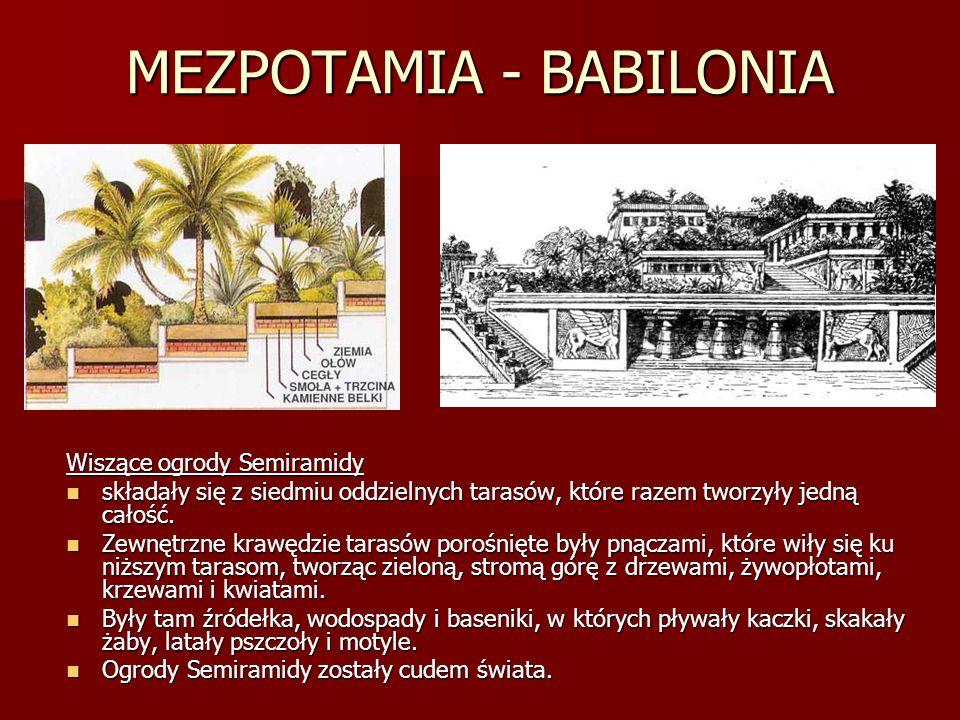 MEZPOTAMIA - BABILONIA Wiszące ogrody Semiramidy składały się z siedmiu oddzielnych tarasów, które razem tworzyły jedną całość. składały się z siedmiu