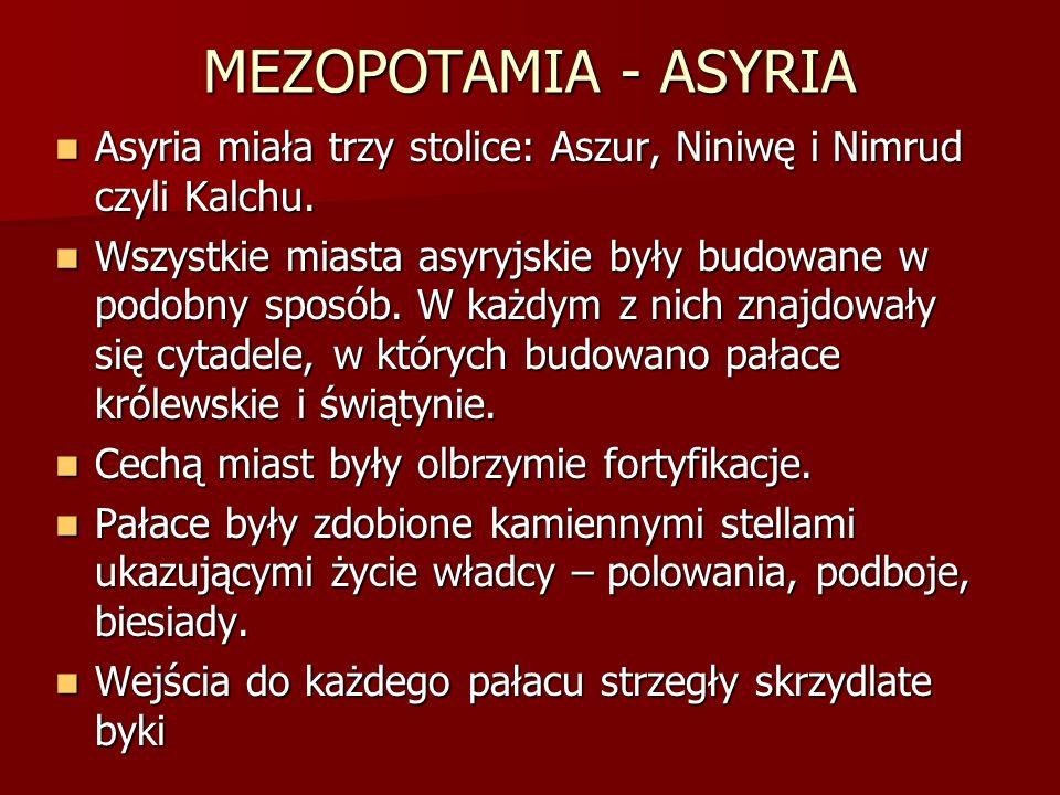 MEZOPOTAMIA - ASYRIA Asyria miała trzy stolice: Aszur, Niniwę i Nimrud czyli Kalchu. Asyria miała trzy stolice: Aszur, Niniwę i Nimrud czyli Kalchu. W