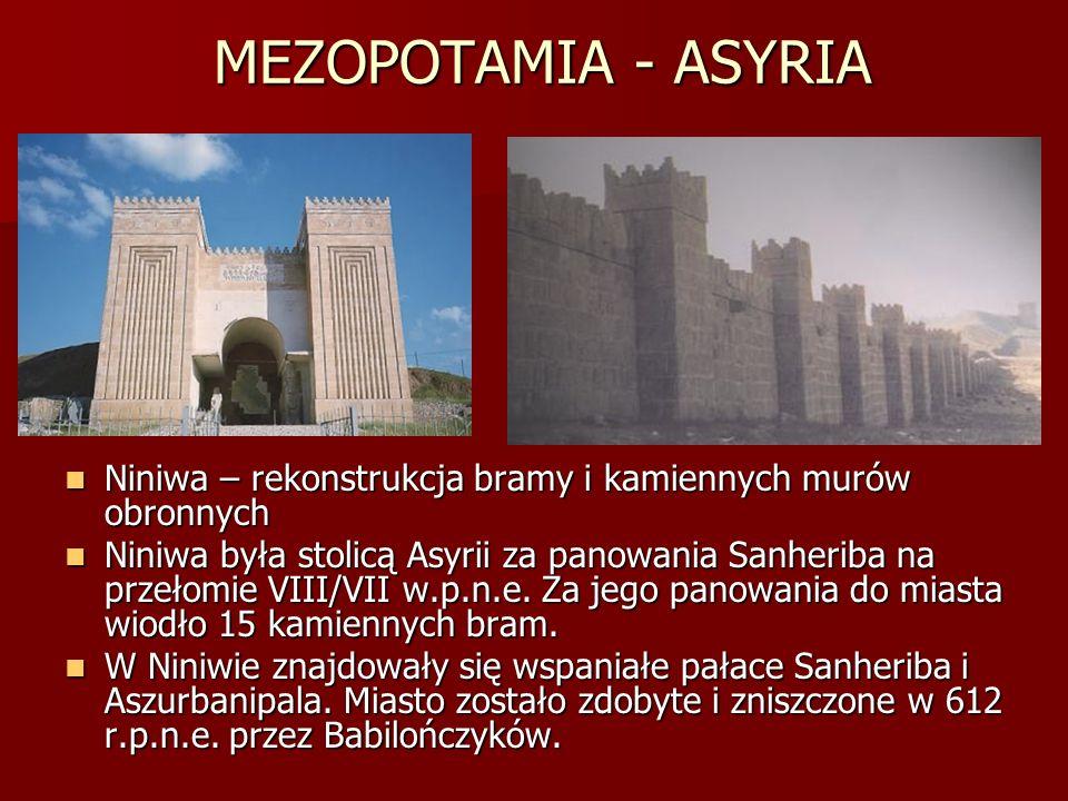 MEZOPOTAMIA - ASYRIA Niniwa – rekonstrukcja bramy i kamiennych murów obronnych Niniwa – rekonstrukcja bramy i kamiennych murów obronnych Niniwa była s