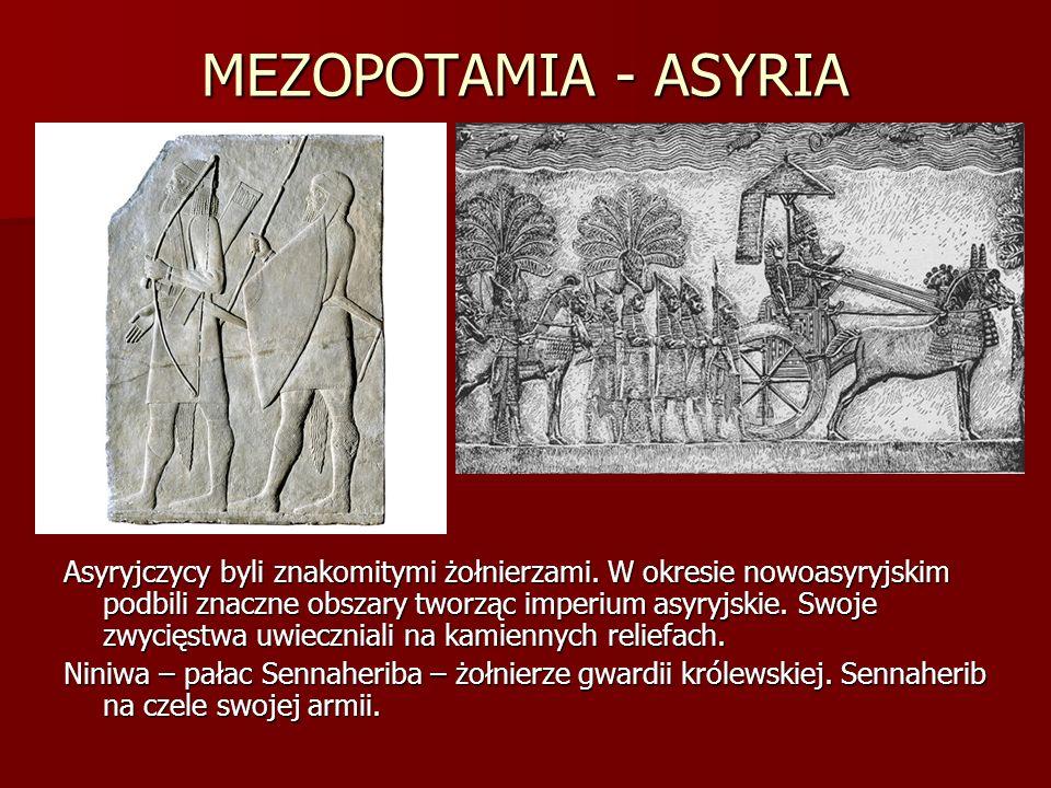 MEZOPOTAMIA - ASYRIA Asyryjczycy byli znakomitymi żołnierzami. W okresie nowoasyryjskim podbili znaczne obszary tworząc imperium asyryjskie. Swoje zwy