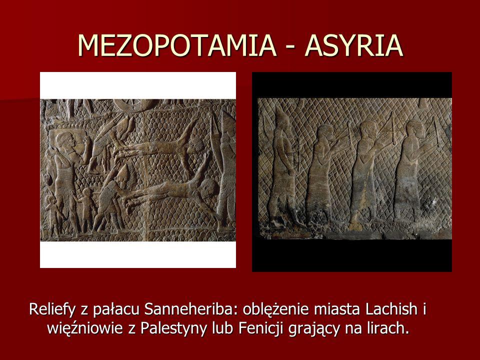 MEZOPOTAMIA - ASYRIA Reliefy z pałacu Sanneheriba: oblężenie miasta Lachish i więźniowie z Palestyny lub Fenicji grający na lirach.