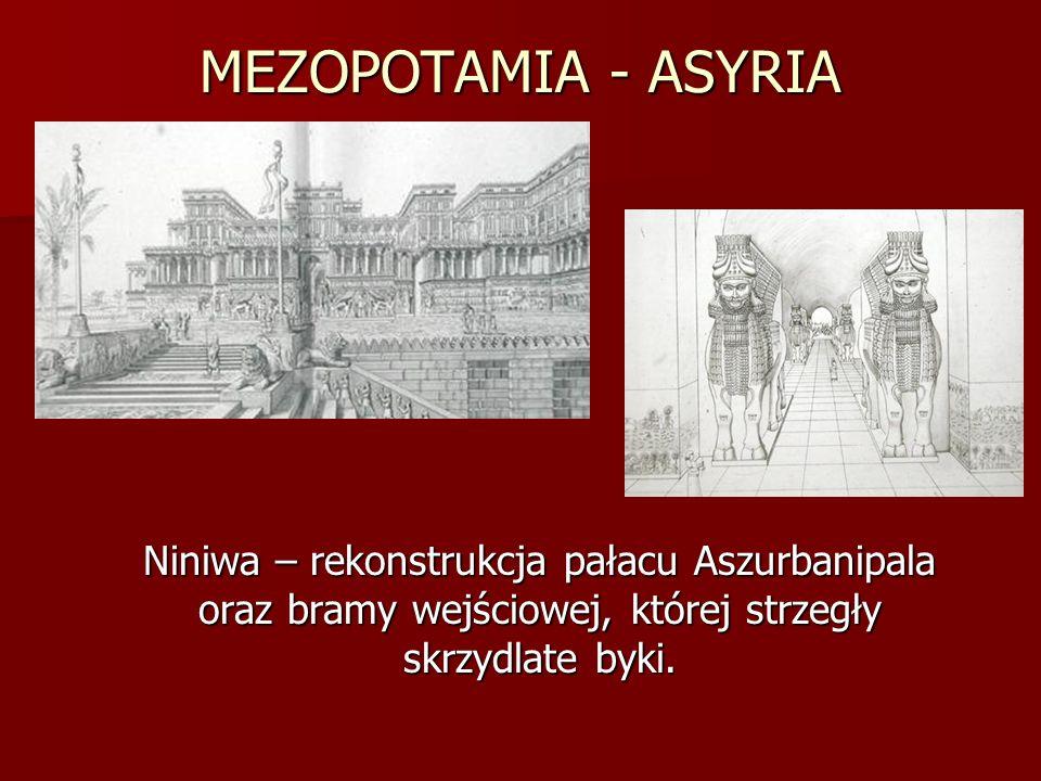 MEZOPOTAMIA - ASYRIA Niniwa – rekonstrukcja pałacu Aszurbanipala oraz bramy wejściowej, której strzegły skrzydlate byki. Niniwa – rekonstrukcja pałacu