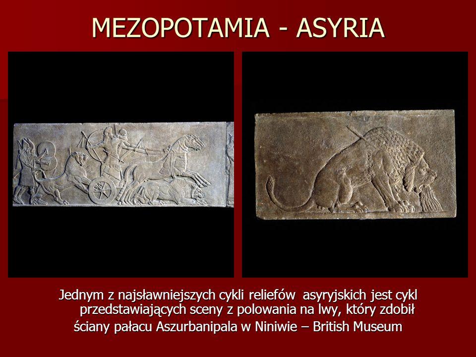 MEZOPOTAMIA - ASYRIA Jednym z najsławniejszych cykli reliefów asyryjskich jest cykl przedstawiających sceny z polowania na lwy, który zdobił ściany pa