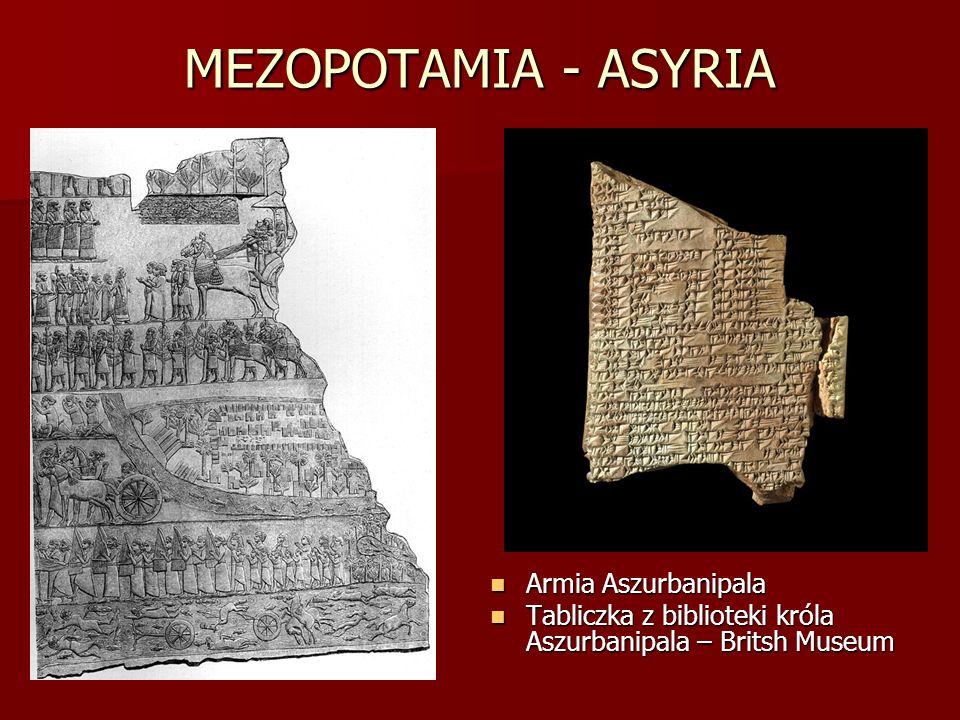 MEZOPOTAMIA - ASYRIA Armia Aszurbanipala Armia Aszurbanipala Tabliczka z biblioteki króla Aszurbanipala – Britsh Museum Tabliczka z biblioteki króla A