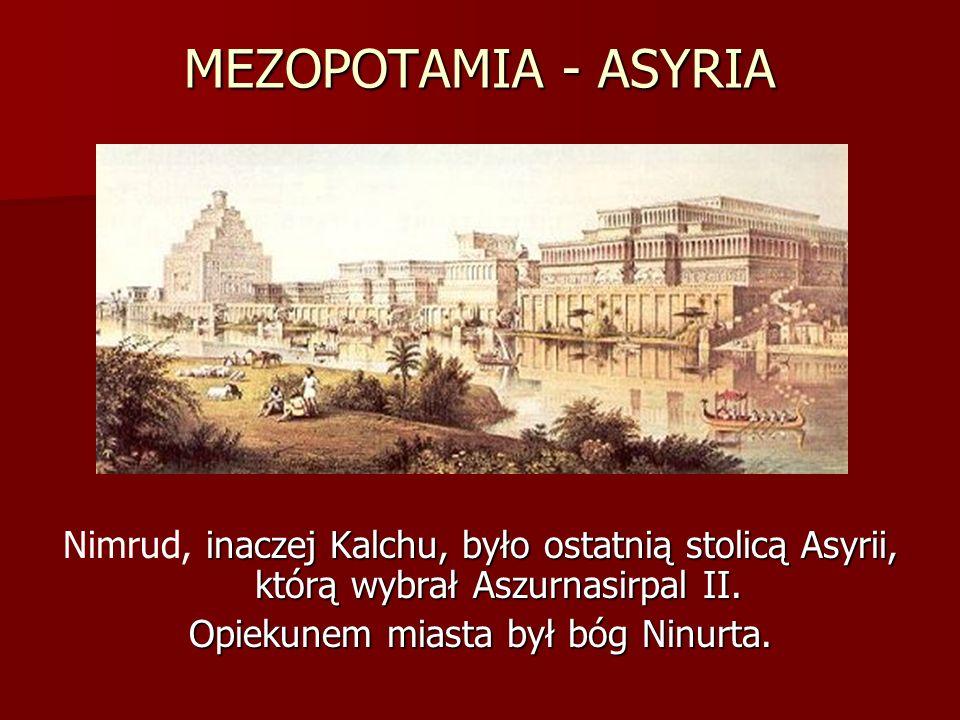MEZOPOTAMIA - ASYRIA inaczej Kalchu, było ostatnią stolicą Asyrii, którą wybrał Aszurnasirpal II. Nimrud, inaczej Kalchu, było ostatnią stolicą Asyrii