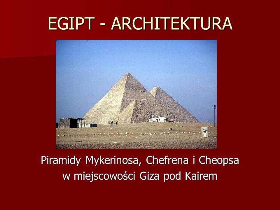 EGIPT - ARCHITEKTURA Piramidy Mykerinosa, Chefrena i Cheopsa w miejscowości Giza pod Kairem