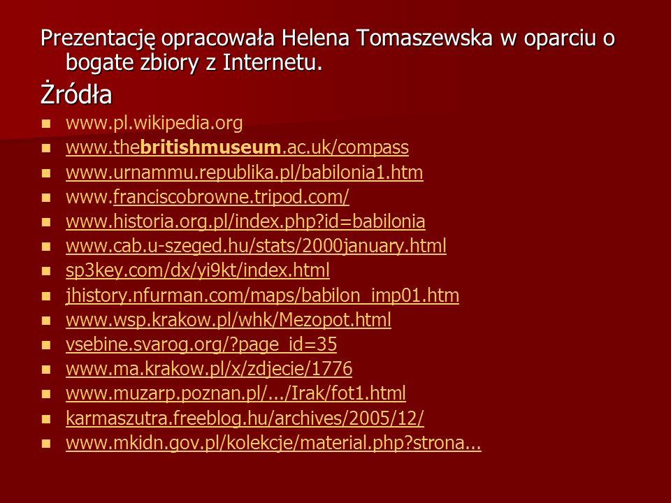 Prezentację opracowała Helena Tomaszewska w oparciu o bogate zbiory z Internetu. Żródła www.pl.wikipedia.org www.thebritishmuseum.ac.uk/compass www.th