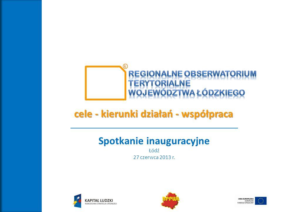 Spotkanie inauguracyjne Łódź 27 czerwca 2013 r. cele - kierunki działań - współpraca