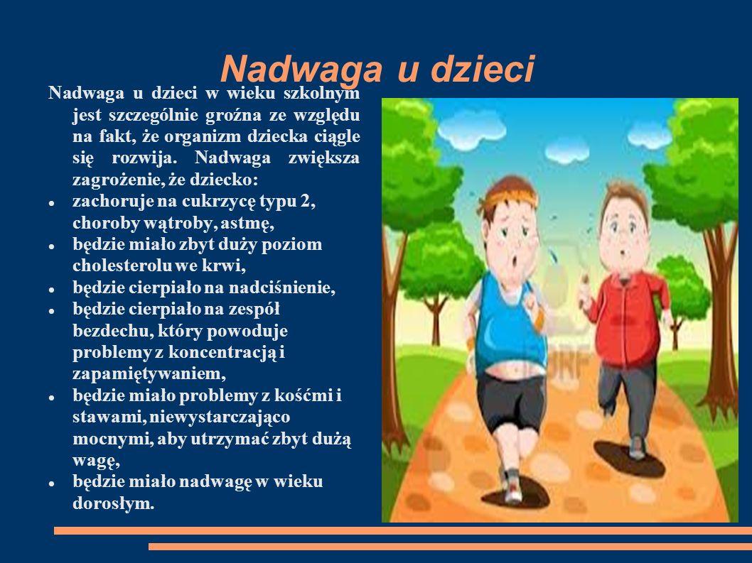 Nadwaga u dzieci Nadwaga u dzieci w wieku szkolnym jest szczególnie groźna ze względu na fakt, że organizm dziecka ciągle się rozwija. Nadwaga zwiększ