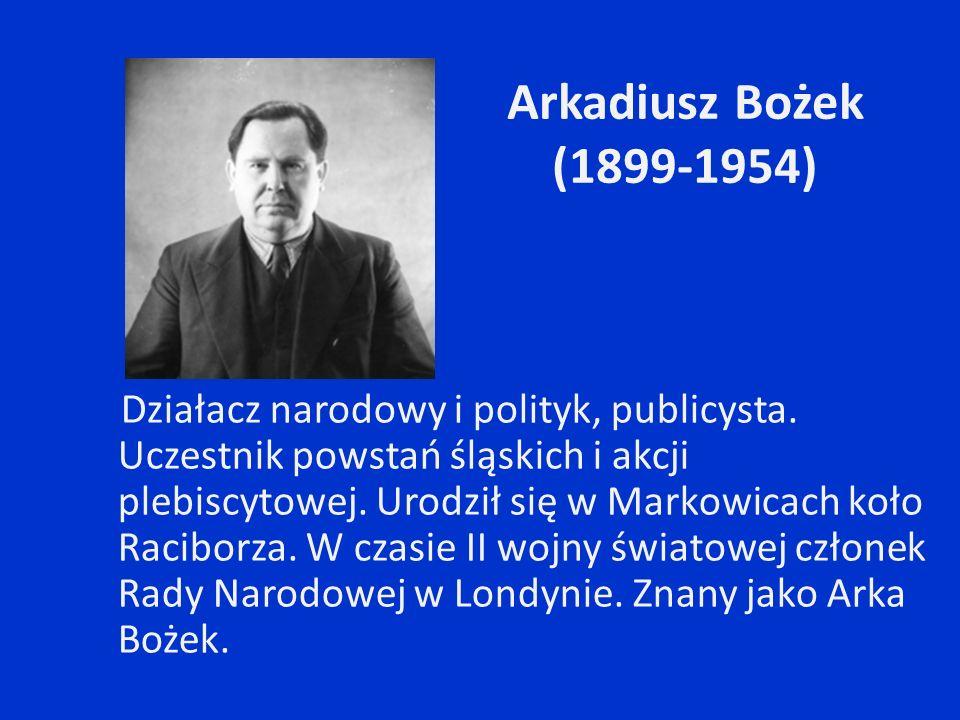 Arkadiusz Bożek (1899-1954) Działacz narodowy i polityk, publicysta. Uczestnik powstań śląskich i akcji plebiscytowej. Urodził się w Markowicach koło