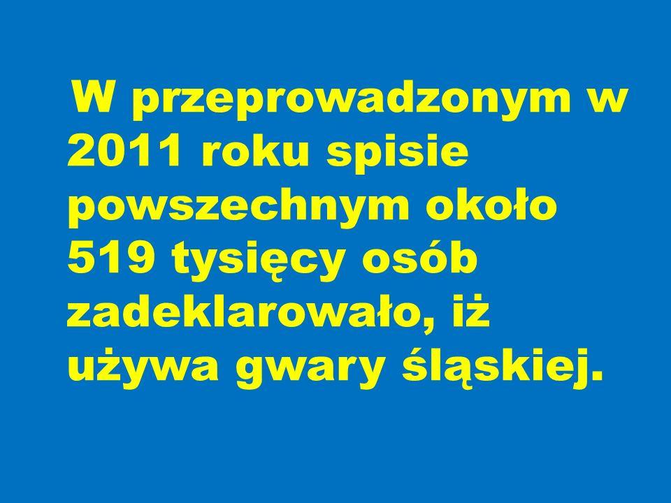 W przeprowadzonym w 2011 roku spisie powszechnym około 519 tysięcy osób zadeklarowało, iż używa gwary śląskiej.