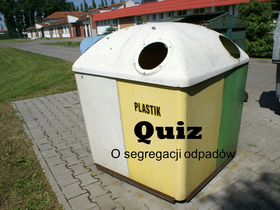 1. Do jakiego pojemnika wrzucamy plastik? a) Do białego c) Do niebieskiego b) Do żółtego
