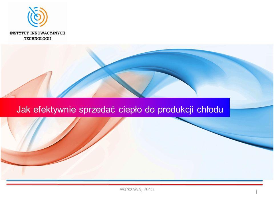 1 Jak efektywnie sprzedać ciepło do produkcji chłodu Warszawa, 2013