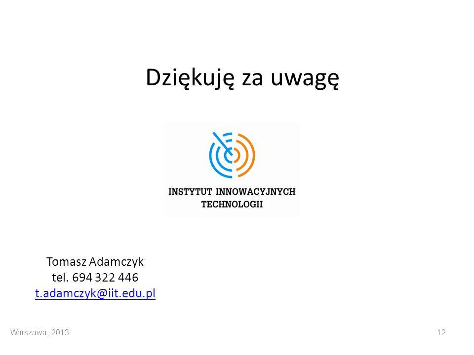Dziękuję za uwagę Warszawa, 201312 Tomasz Adamczyk tel. 694 322 446 t.adamczyk@iit.edu.pl