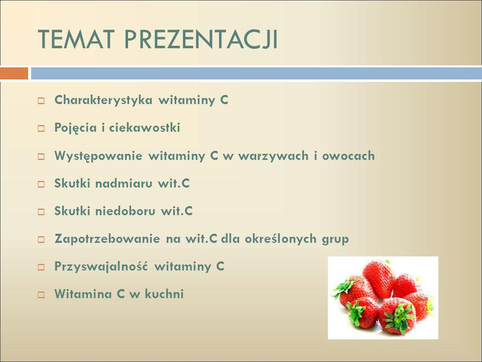 CHARAKTERYSTYKA WIT.C Witamina C - znana głównie pod nazwą kwasu askorbinowego obejmuje również jego pochodne jak np.