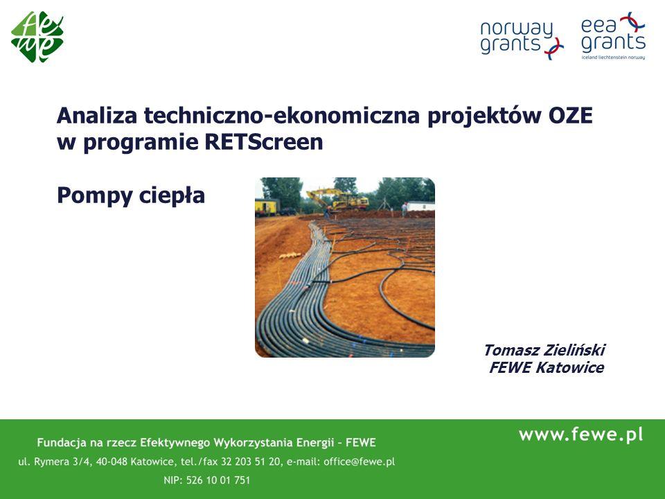 Analiza techniczno-ekonomiczna projektów OZE w programie RETScreen Pompy ciepła Tomasz Zieliński FEWE Katowice
