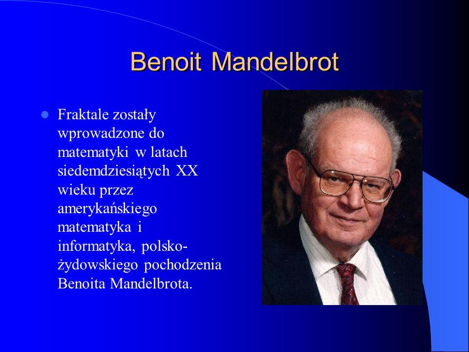 Benoit Mandelbrot Fraktale zostały wprowadzone do matematyki w latach siedemdziesiątych XX wieku przez amerykańskiego matematyka i informatyka, polsko