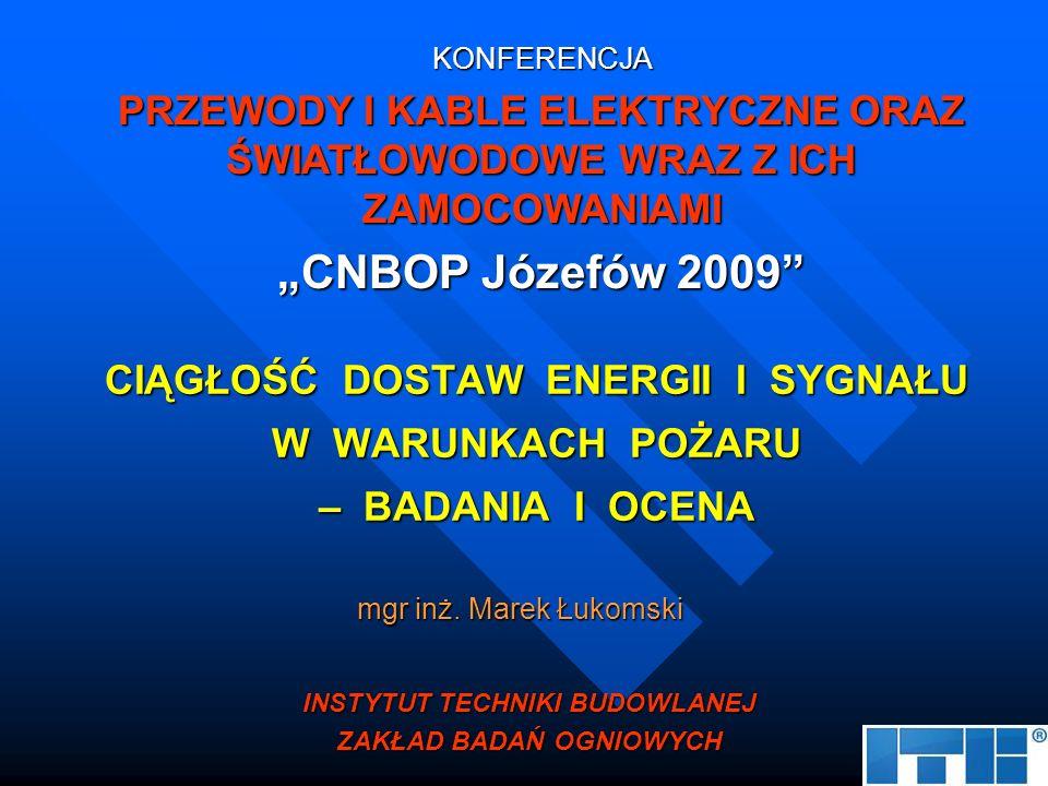 WYMAGANIA W ZAKRESIE CIĄGŁOŚCI DOSTAW ENERGII I SYGNAŁU Wymagania dotyczące przewodów i kabli wraz z zamocowaniami stosowanych w systemach zasilania i sterowania urządzeniami służącymi ochronie przeciwpożarowej określone są w Rozporządzeniu Ministra Infrastruktury z dnia 12 marca 2009 r - §187 ust.