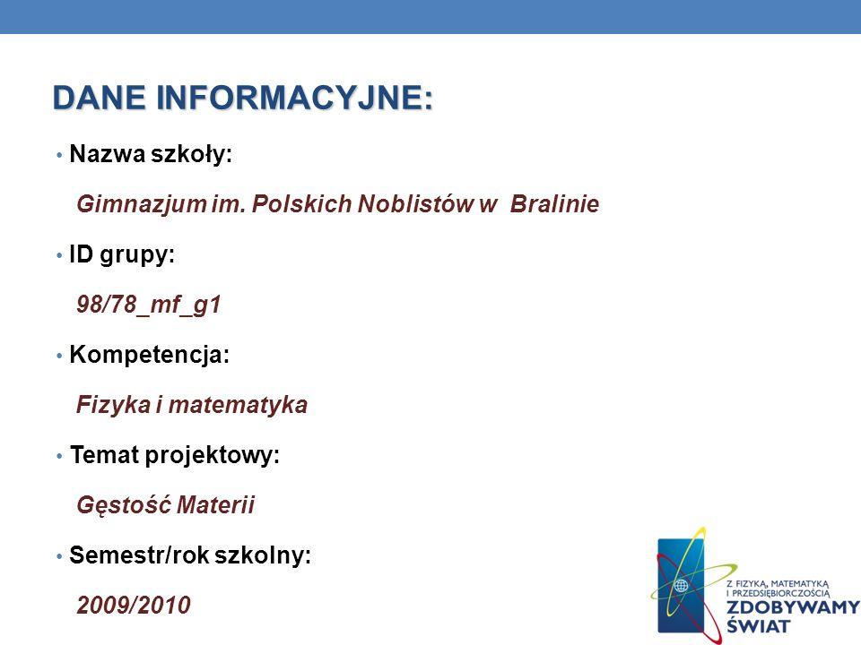 DANE INFORMACYJNE: Nazwa szkoły: Gimnazjum im. Polskich Noblistów w Bralinie ID grupy: 98/78_mf_g1 Kompetencja: Fizyka i matematyka Temat projektowy: