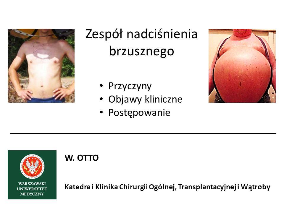 Zespół nadciśnienia brzusznego Przyczyny Objawy kliniczne Postępowanie W. OTTO Katedra i Klinika Chirurgii Ogólnej, Transplantacyjnej i Wątroby