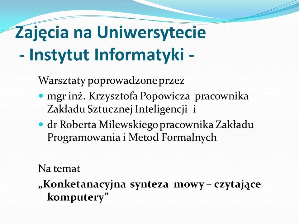 Zajęcia na Uniwersytecie - Instytut Informatyki - Warsztaty poprowadzone przez mgr inż. Krzysztofa Popowicza pracownika Zakładu Sztucznej Inteligencji