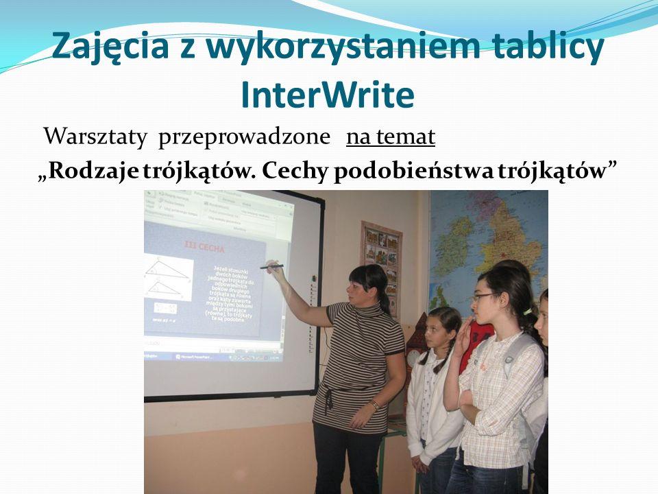 Zajęcia z wykorzystaniem tablicy InterWrite Warsztaty przeprowadzone na temat Rodzaje trójkątów. Cechy podobieństwa trójkątów