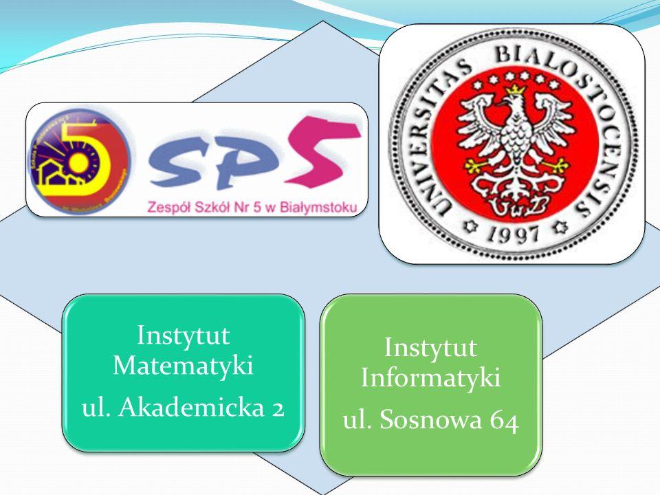 Instytut Matematyki ul. Akademicka 2 Instytut Informatyki ul. Sosnowa 64