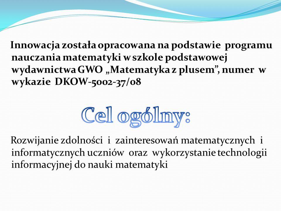 Innowacja została opracowana na podstawie programu nauczania matematyki w szkole podstawowej wydawnictwa GWO Matematyka z plusem, numer w wykazie DKOW