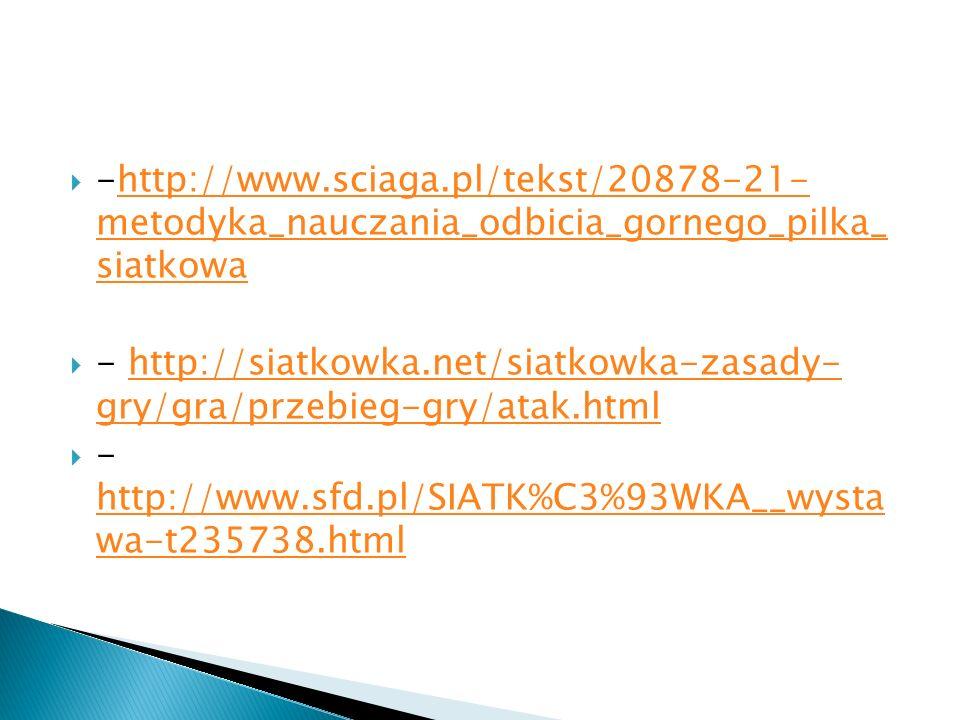 -http://www.sciaga.pl/tekst/20878-21- metodyka_nauczania_odbicia_gornego_pilka_ siatkowahttp://www.sciaga.pl/tekst/20878-21- metodyka_nauczania_odbici