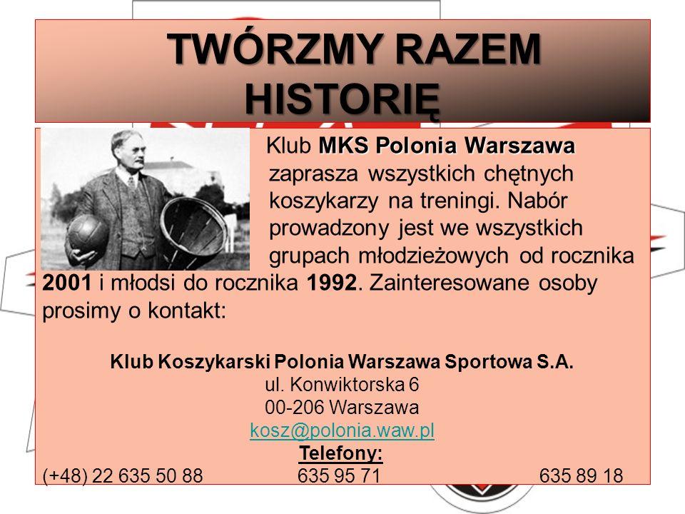TWÓRZMY RAZEM HISTORIĘ TWÓRZMY RAZEM HISTORIĘ MKS Polonia Warszawa Klub MKS Polonia Warszawa zaprasza wszystkich chętnych koszykarzy na treningi. Nabó