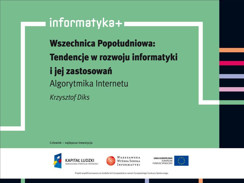 Algorytmika Internetu Krzysztof Diks Instytut Informatyki Uniwersytet Warszawski 2 informatyka +