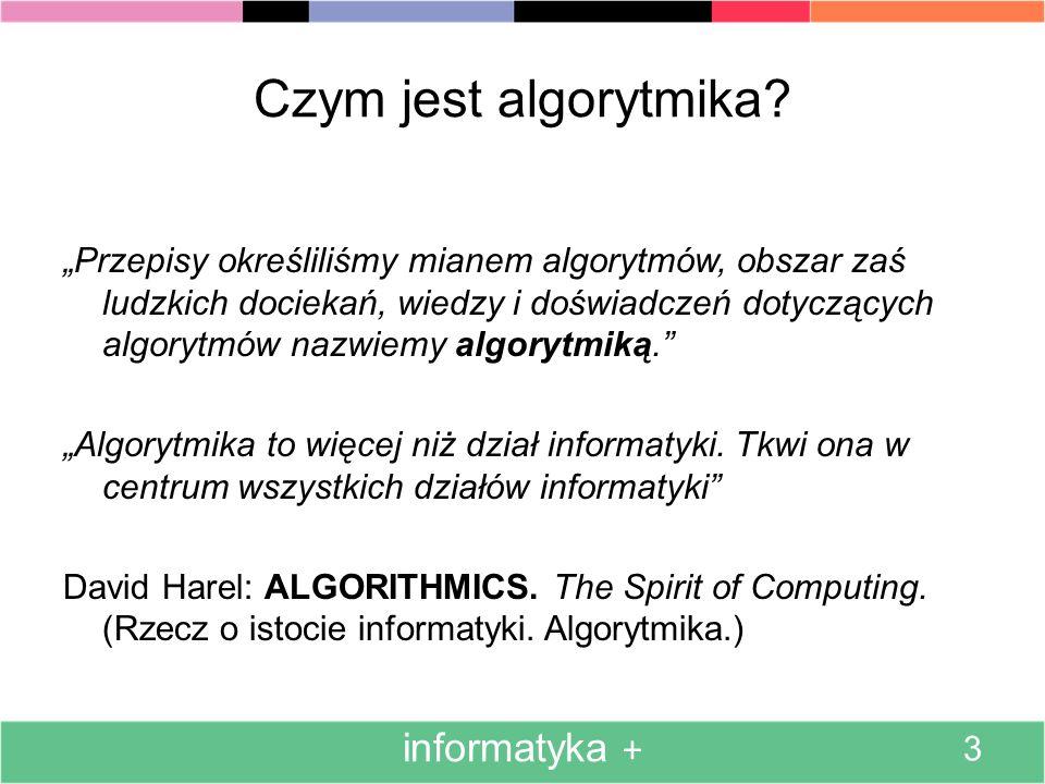 Krótko o długiej historii algorytmiki około 350 p.n.e.: algorytm Euklidesa IX wiek, Muhammed Alchwarizmi: reguły dodawania, odejmowania, mnożenia i dzielenia zwykłych liczb dziesiętnych 1845, Lamé: analiza złożoności algorytmu Euklidesa ( co najwyżej 4.8 log(N)/log(10) - 0.32 kroków ) 1936, Alan Turing: maszyna Turinga – model obliczeń ogólnego przeznaczenia 1947, George Dantzig: metoda sympleks informatyka + 4