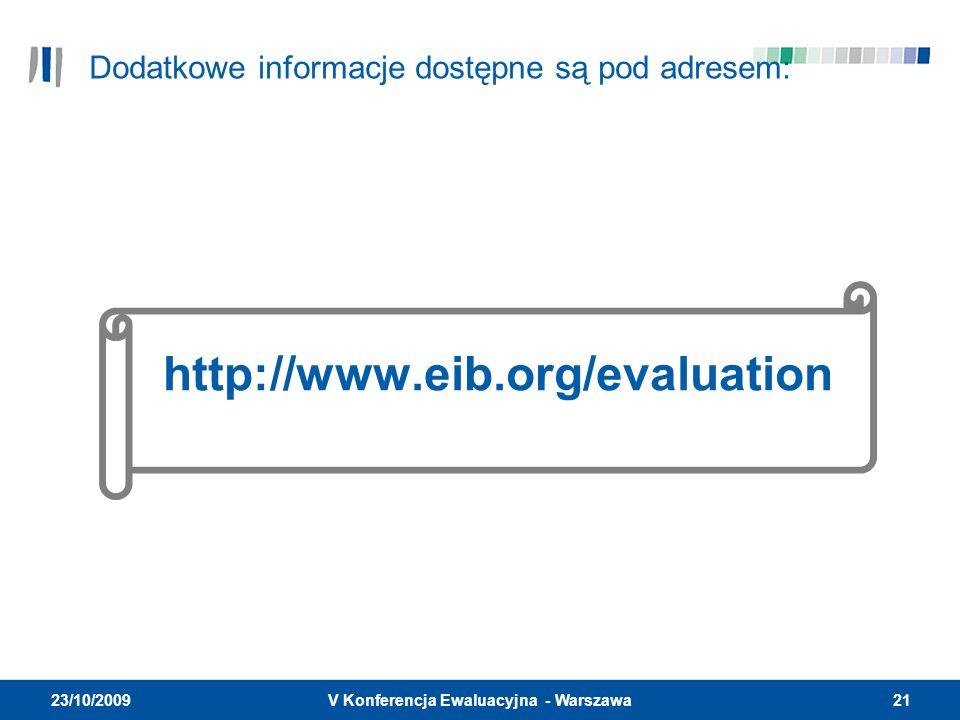 21V Konferencja Ewaluacyjna - Warszawa 23/10/2009 http://www.eib.org/evaluation Dodatkowe informacje dostępne są pod adresem: