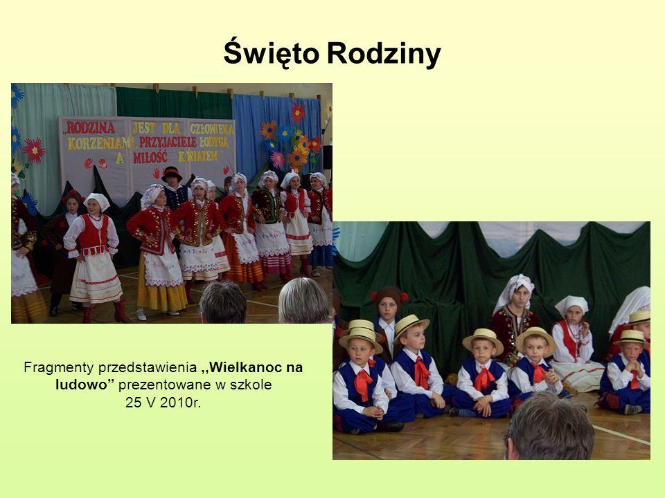 Święto Rodziny Fragmenty przedstawienia,,Wielkanoc na ludowo prezentowane w szkole 25 V 2010r.