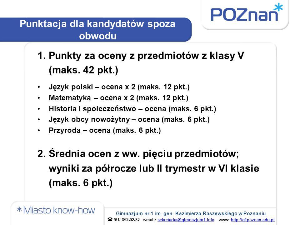1.Punkty za oceny z przedmiotów z klasy V (maks. 42 pkt.) Język polski – ocena x 2 (maks. 12 pkt.) Matematyka – ocena x 2 (maks. 12 pkt.) Historia i s