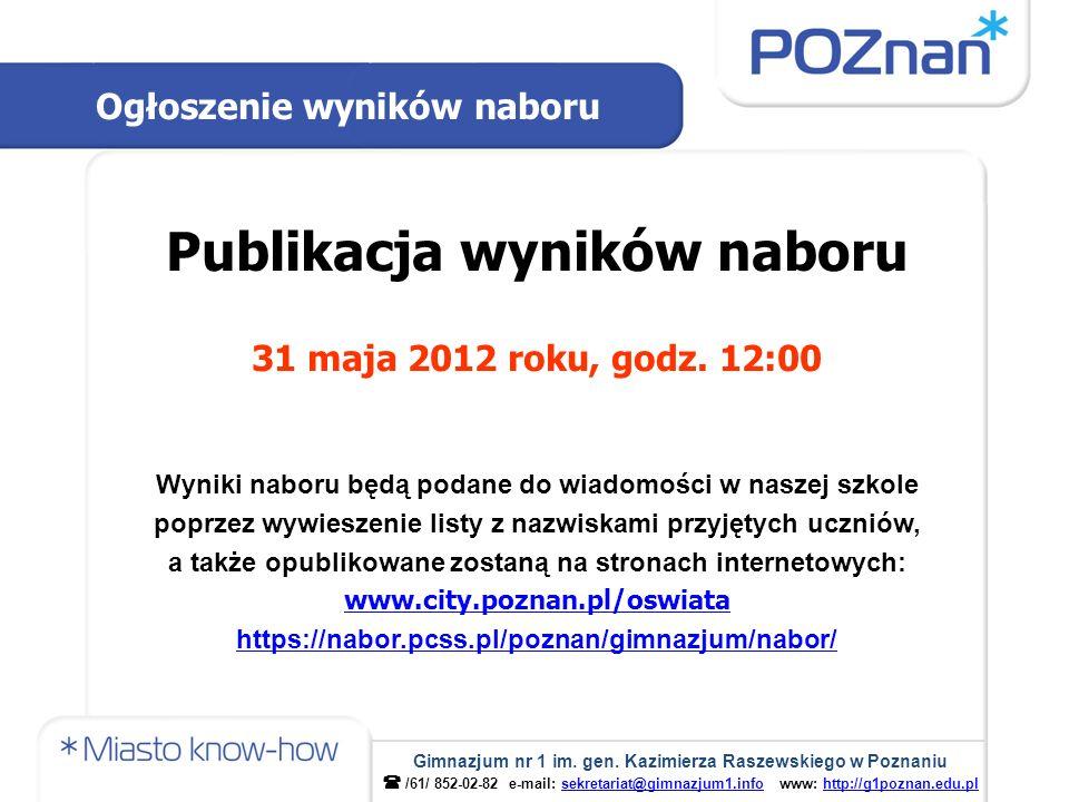 Publikacja wyników naboru 31 maja 2012 roku, godz. 12:00 Wyniki naboru będą podane do wiadomości w naszej szkole poprzez wywieszenie listy z nazwiskam