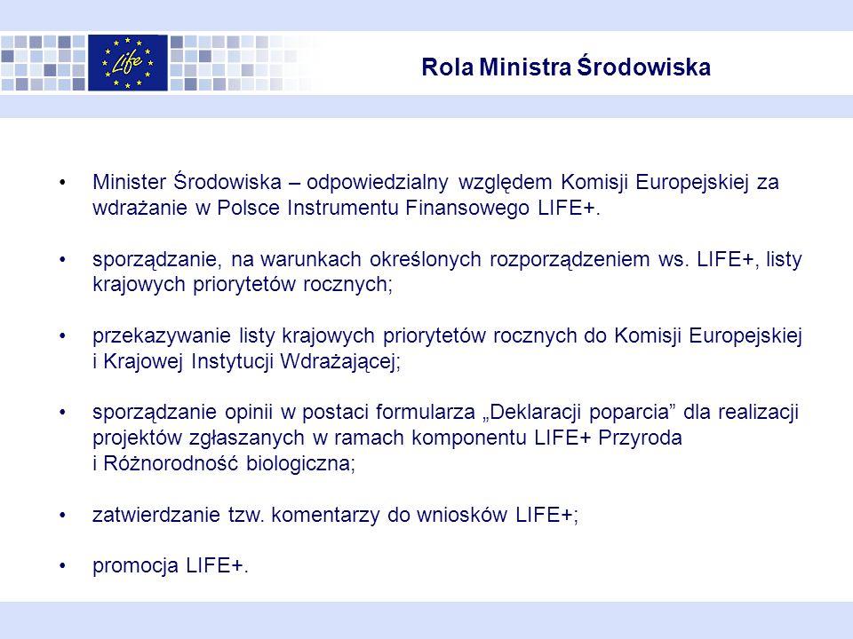 Rola Ministra Środowiska Minister Środowiska – odpowiedzialny względem Komisji Europejskiej za wdrażanie w Polsce Instrumentu Finansowego LIFE+.